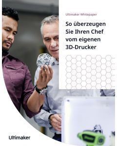 """Ultimaker Weisspapier """"So überzeugen Sie Ihren Chef vom eigenen 3D-Drucker"""""""